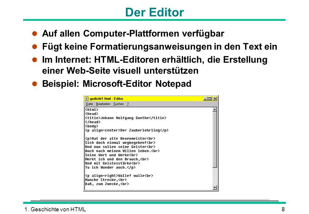 1. Geschichte von HTML8 Der Editor l Auf allen Computer-Plattformen verfügbar l Fügt keine Formatierungsanweisungen in den Text ein l Im Internet: HTM