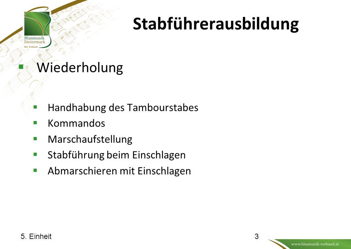Stabführerausbildung  Wiederholung  Handhabung des Tambourstabes  Kommandos  Marschaufstellung  Stabführung beim Einschlagen  Abmarschieren mit Einschlagen 5.