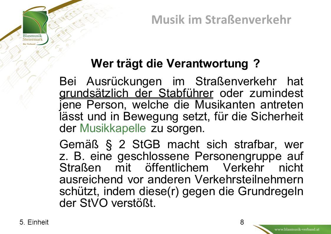 Musik im Straßenverkehr Bei Ausrückungen im Straßenverkehr hat grundsätzlich der Stabführer oder zumindest jene Person, welche die Musikanten antreten lässt und in Bewegung setzt, für die Sicherheit der Musikkapelle zu sorgen.