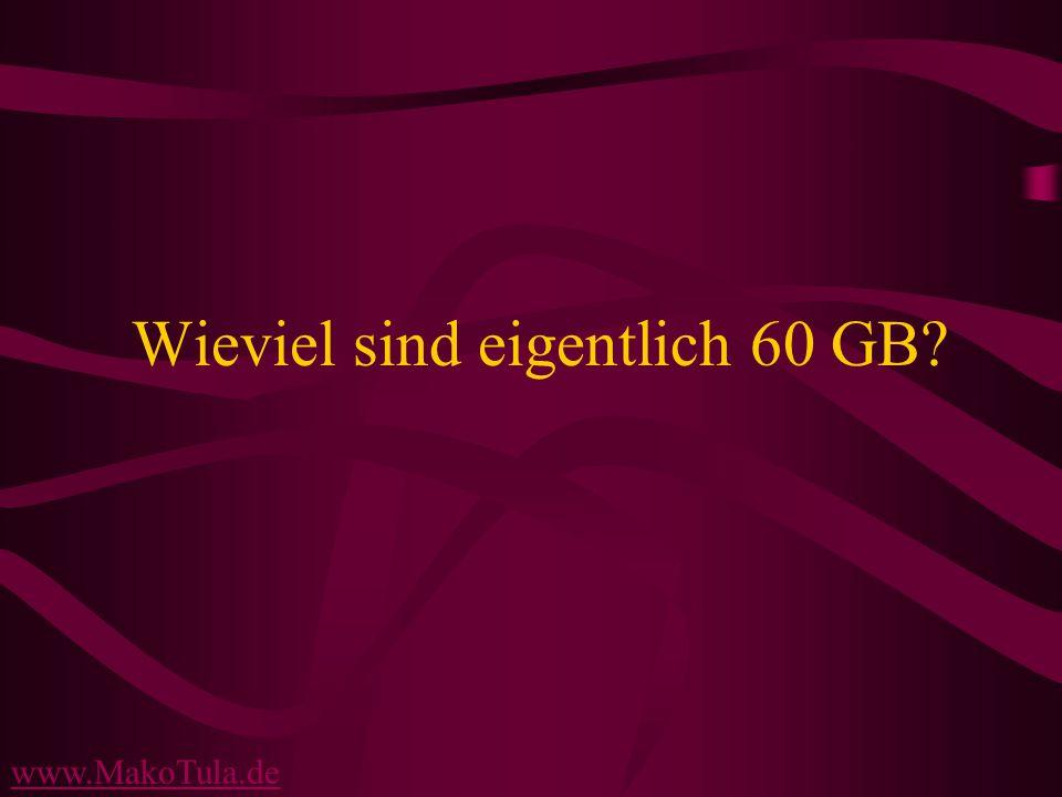 www.MakoTula.de Wieviel sind eigentlich 60 GB