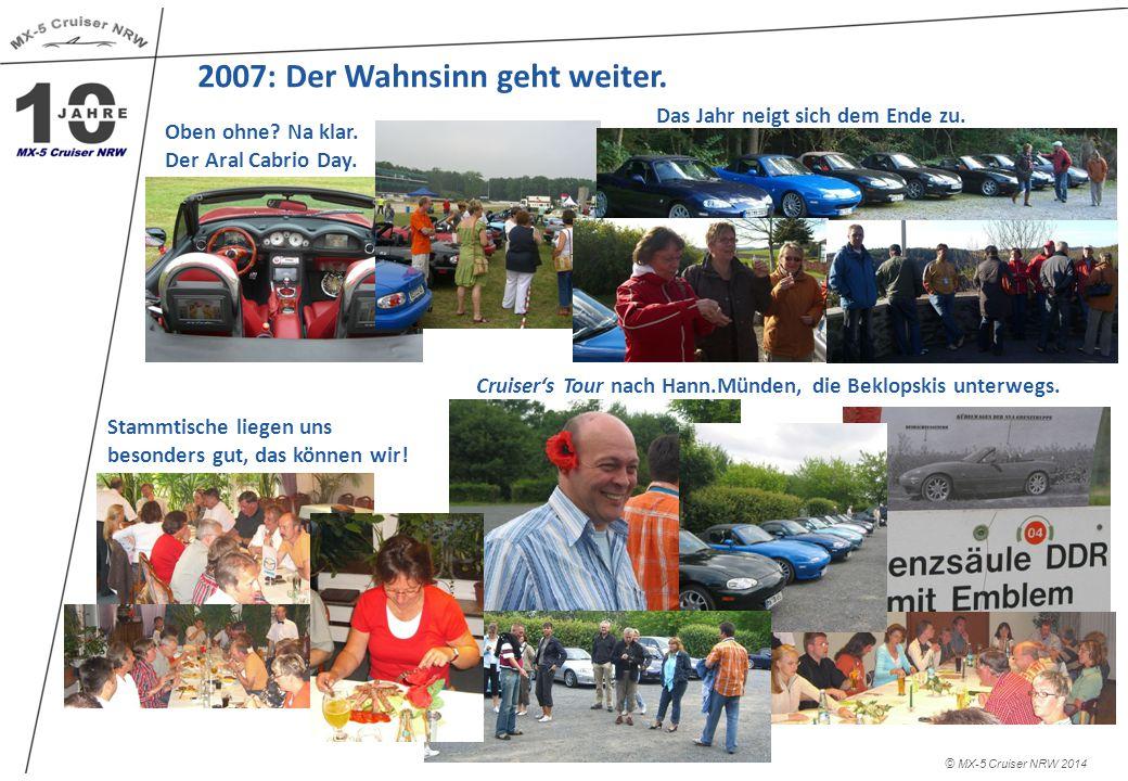 2007: Der Wahnsinn geht weiter. © MX-5 Cruiser NRW 2014 Das Jahr neigt sich dem Ende zu.