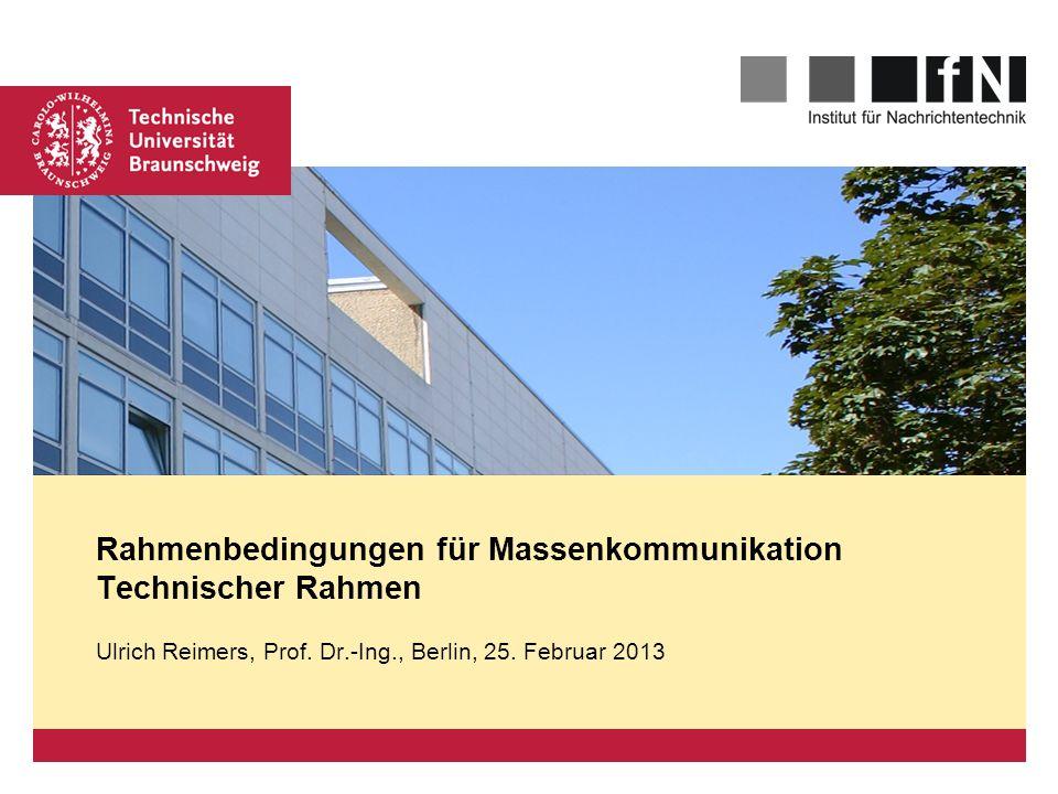 Platzhalter für Bild, Bild auf Titelfolie hinter das Logo einsetzen Rahmenbedingungen für Massenkommunikation Technischer Rahmen Ulrich Reimers, Prof.