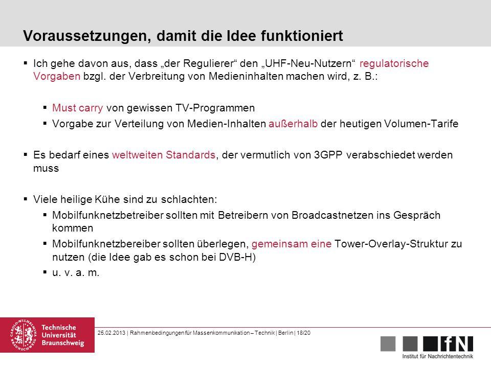 25.02.2013 | Rahmenbedingungen für Massenkommunikation – Technik | Berlin | 18/20 Voraussetzungen, damit die Idee funktioniert  Ich gehe davon aus, d