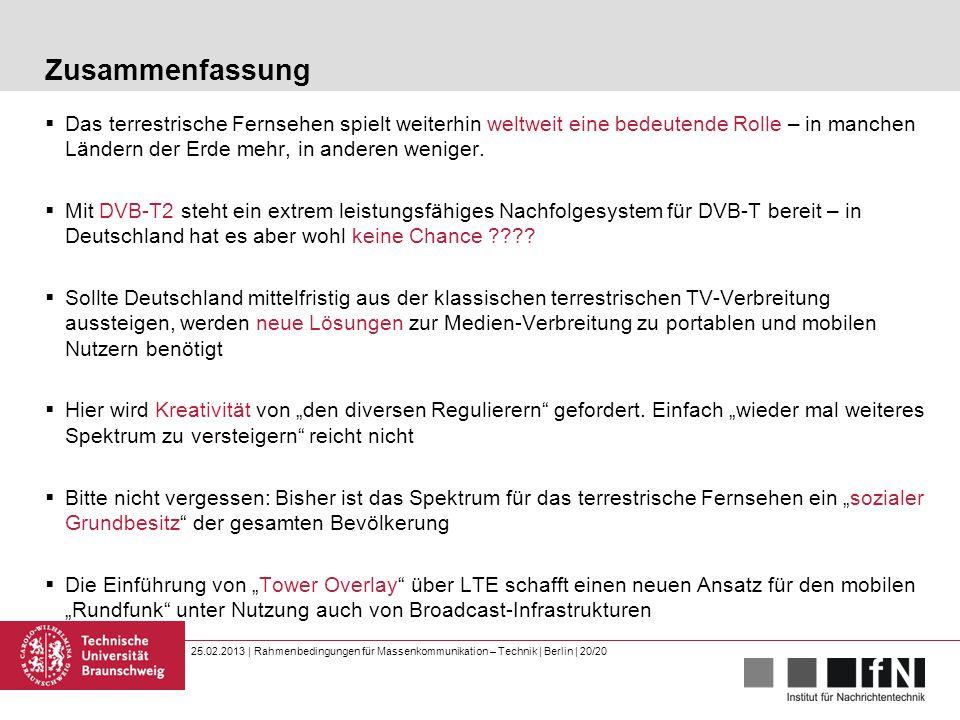 25.02.2013 | Rahmenbedingungen für Massenkommunikation – Technik | Berlin | 20/20 Zusammenfassung  Das terrestrische Fernsehen spielt weiterhin weltw
