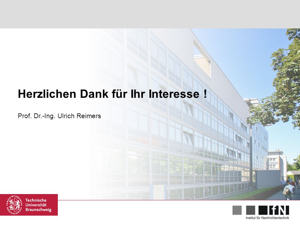 25.02.2013 | Rahmenbedingungen für Massenkommunikation – Technik | Berlin | 21/20 Herzlichen Dank für Ihr Interesse ! Prof. Dr.-Ing. Ulrich Reimers