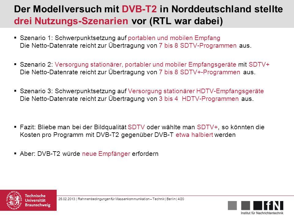 25.02.2013 | Rahmenbedingungen für Massenkommunikation – Technik | Berlin | 4/20 Der Modellversuch mit DVB-T2 in Norddeutschland stellte drei Nutzungs-Szenarien vor (RTL war dabei)  Szenario 1: Schwerpunktsetzung auf portablen und mobilen Empfang Die Netto-Datenrate reicht zur Übertragung von 7 bis 8 SDTV-Programmen aus.