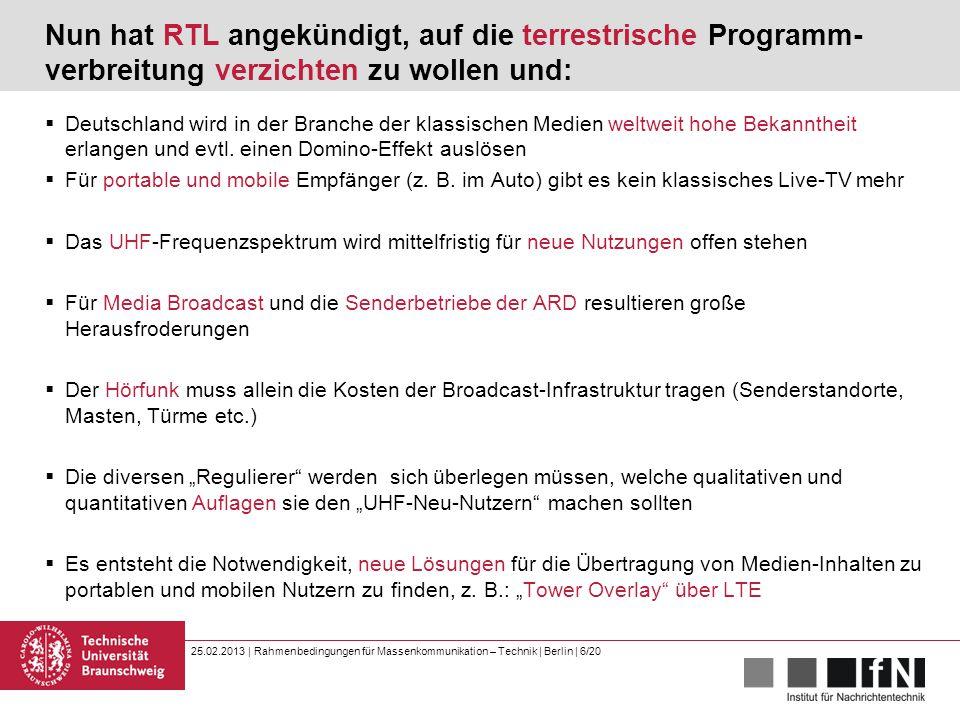 25.02.2013 | Rahmenbedingungen für Massenkommunikation – Technik | Berlin | 6/20 Nun hat RTL angekündigt, auf die terrestrische Programm- verbreitung verzichten zu wollen und:  Deutschland wird in der Branche der klassischen Medien weltweit hohe Bekanntheit erlangen und evtl.
