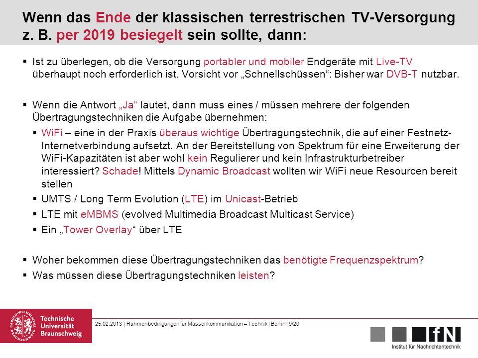 25.02.2013 | Rahmenbedingungen für Massenkommunikation – Technik | Berlin | 9/20 Wenn das Ende der klassischen terrestrischen TV-Versorgung z.