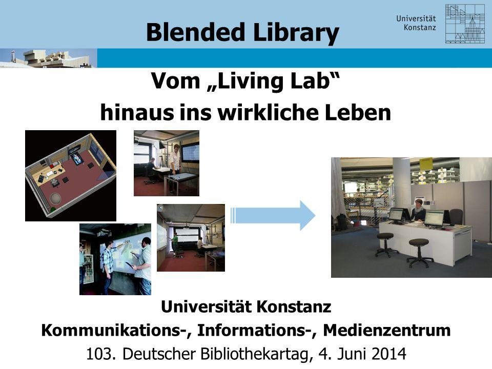 """Blended Library Vom """"Living Lab hinaus ins wirkliche Leben Universität Konstanz Kommunikations-, Informations-, Medienzentrum 103."""