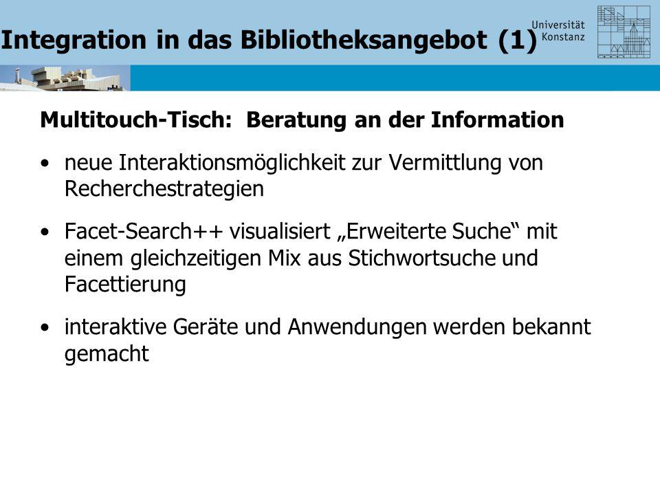 """Integration in das Bibliotheksangebot (1) Multitouch-Tisch: Beratung an der Information neue Interaktionsmöglichkeit zur Vermittlung von Recherchestrategien Facet-Search++ visualisiert """"Erweiterte Suche mit einem gleichzeitigen Mix aus Stichwortsuche und Facettierung interaktive Geräte und Anwendungen werden bekannt gemacht"""