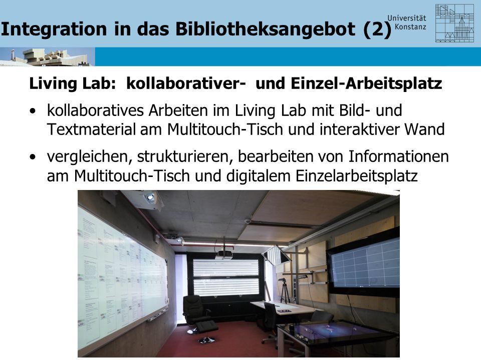 Integration in das Bibliotheksangebot (2) Living Lab: kollaborativer- und Einzel-Arbeitsplatz kollaboratives Arbeiten im Living Lab mit Bild- und Textmaterial am Multitouch-Tisch und interaktiver Wand vergleichen, strukturieren, bearbeiten von Informationen am Multitouch-Tisch und digitalem Einzelarbeitsplatz