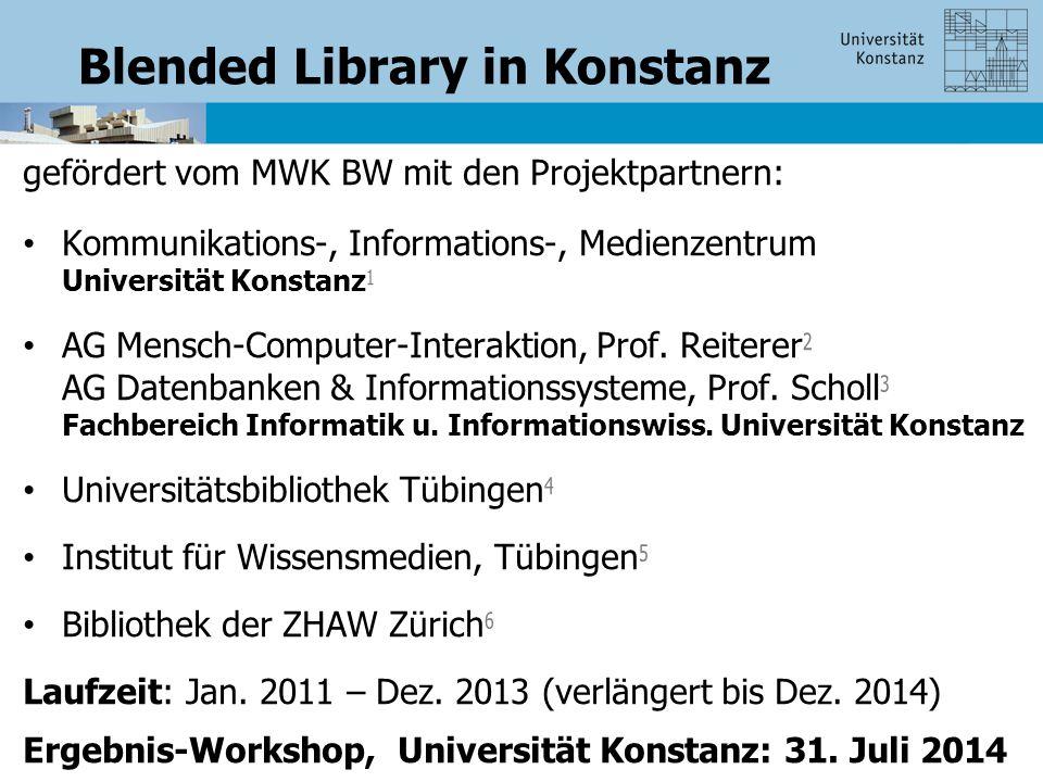 Blended Library in Konstanz gefördert vom MWK BW mit den Projektpartnern: Kommunikations-, Informations-, Medienzentrum Universität Konstanz 1 AG Mensch-Computer-Interaktion, Prof.
