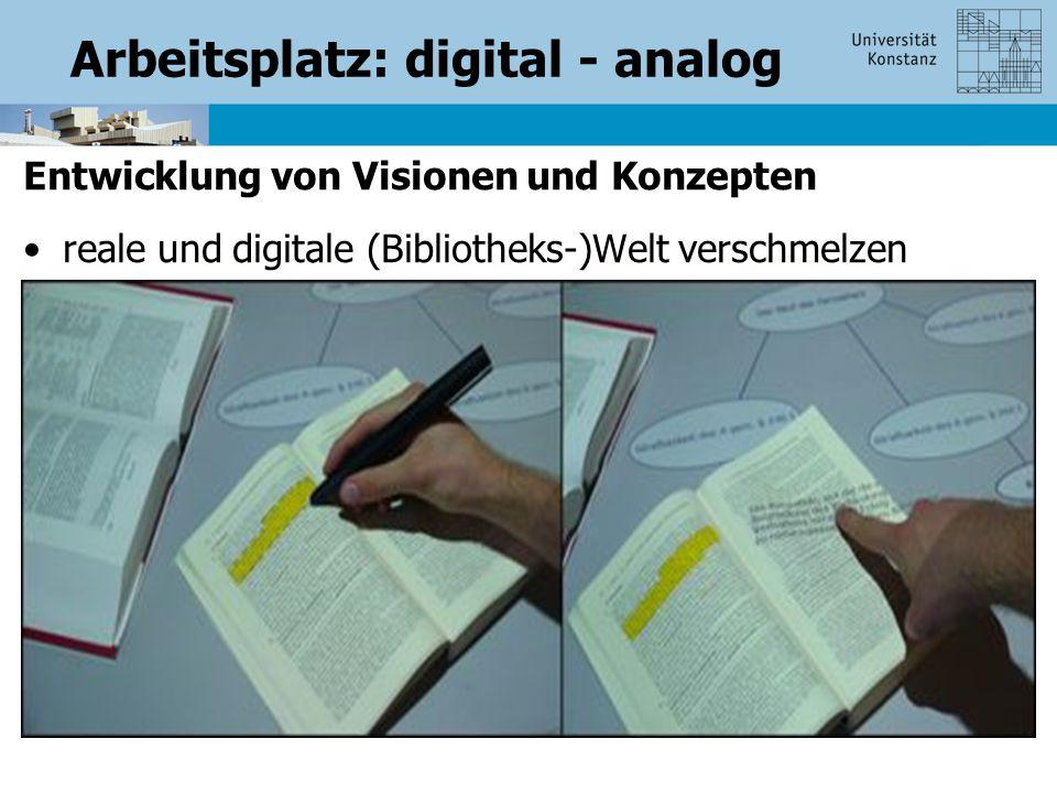 Arbeitsplatz: digital - analog Entwicklung von Visionen und Konzepten reale und digitale (Bibliotheks-)Welt verschmelzen