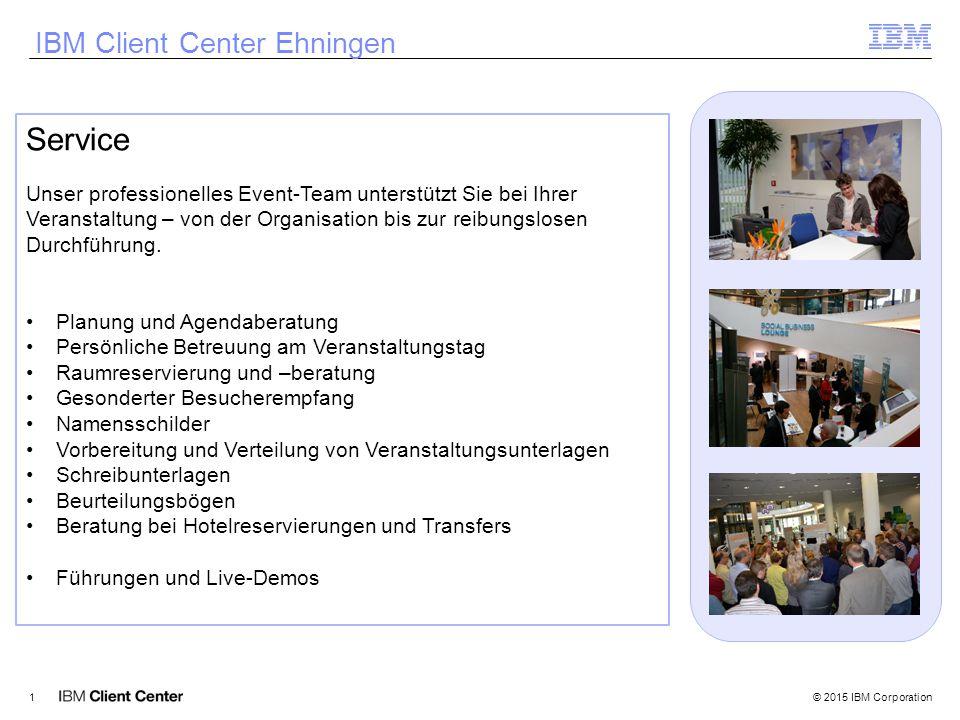 © 2015 IBM Corporation1 IBM Client Center Ehningen Service Unser professionelles Event-Team unterstützt Sie bei Ihrer Veranstaltung – von der Organisation bis zur reibungslosen Durchführung.