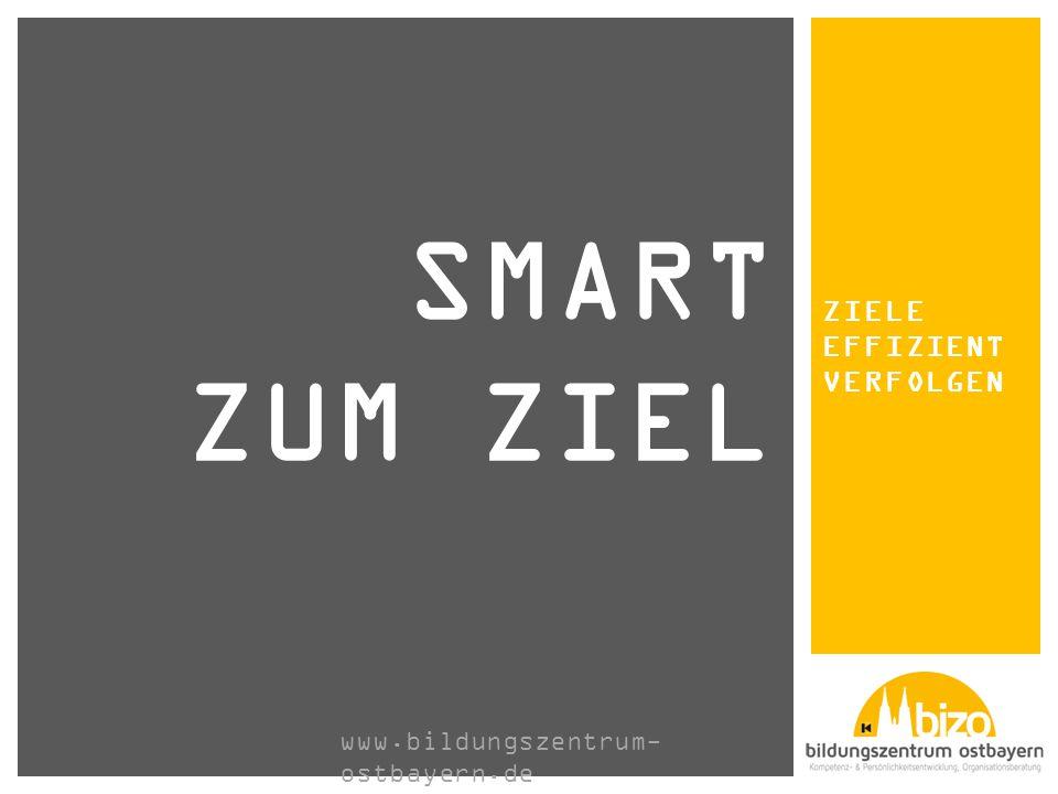 ZIELE EFFIZIENT VERFOLGEN SMART ZUM ZIEL www.bildungszentrum- ostbayern.de