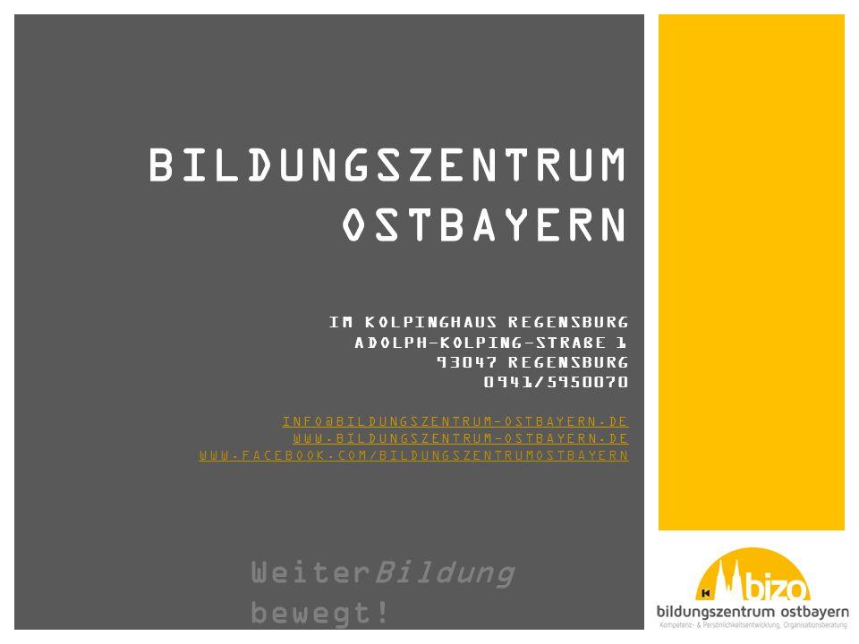 BILDUNGSZENTRUM OSTBAYERN IM KOLPINGHAUS REGENSBURG ADOLPH-KOLPING-STRAßE 1 93047 REGENSBURG 0941/5950070 INFO@BILDUNGSZENTRUM-OSTBAYERN.DE WWW.BILDUNGSZENTRUM-OSTBAYERN.DE WWW.FACEBOOK.COM/BILDUNGSZENTRUMOSTBAYERN INFO@BILDUNGSZENTRUM-OSTBAYERN.DE WWW.BILDUNGSZENTRUM-OSTBAYERN.DE WeiterBildung bewegt!