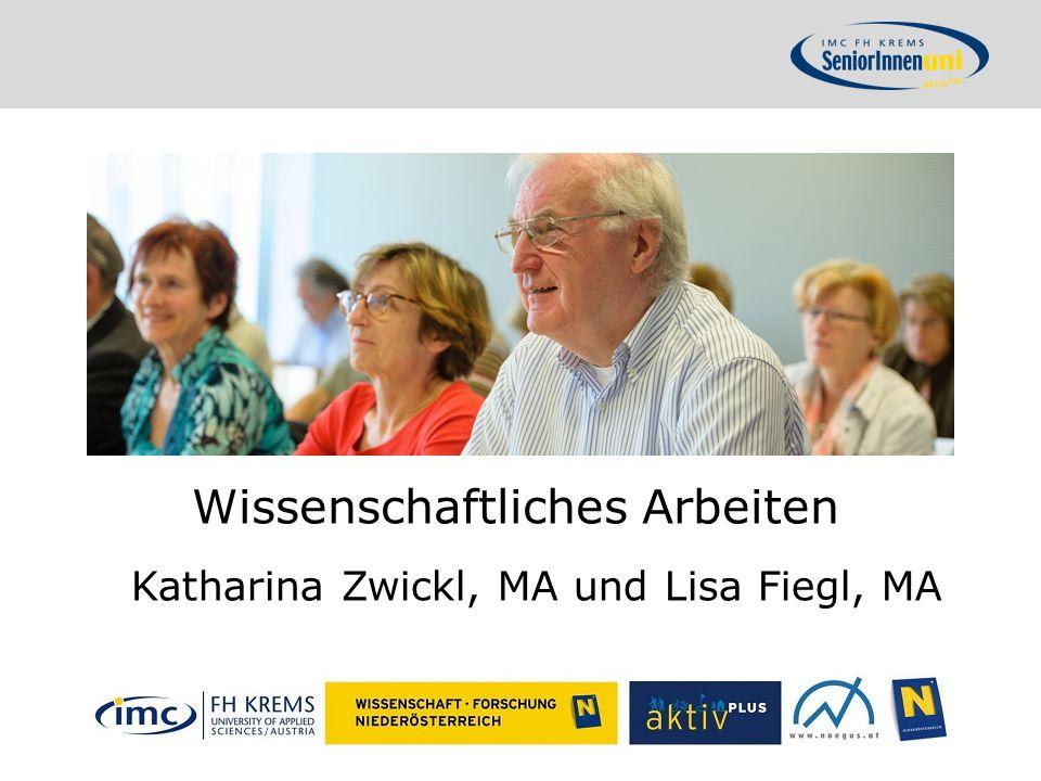 Wissenschaftliches Arbeiten Katharina Zwickl, MA und Lisa Fiegl, MA