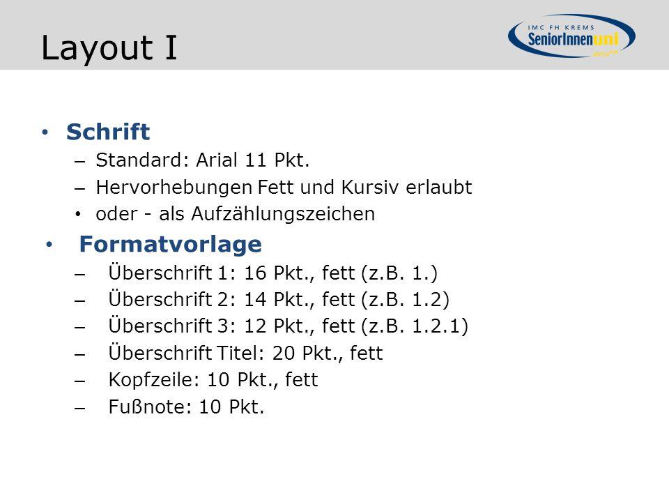Layout I Schrift – Standard: Arial 11 Pkt. – Hervorhebungen Fett und Kursiv erlaubt oder - als Aufzählungszeichen Formatvorlage – Überschrift 1: 16 Pk