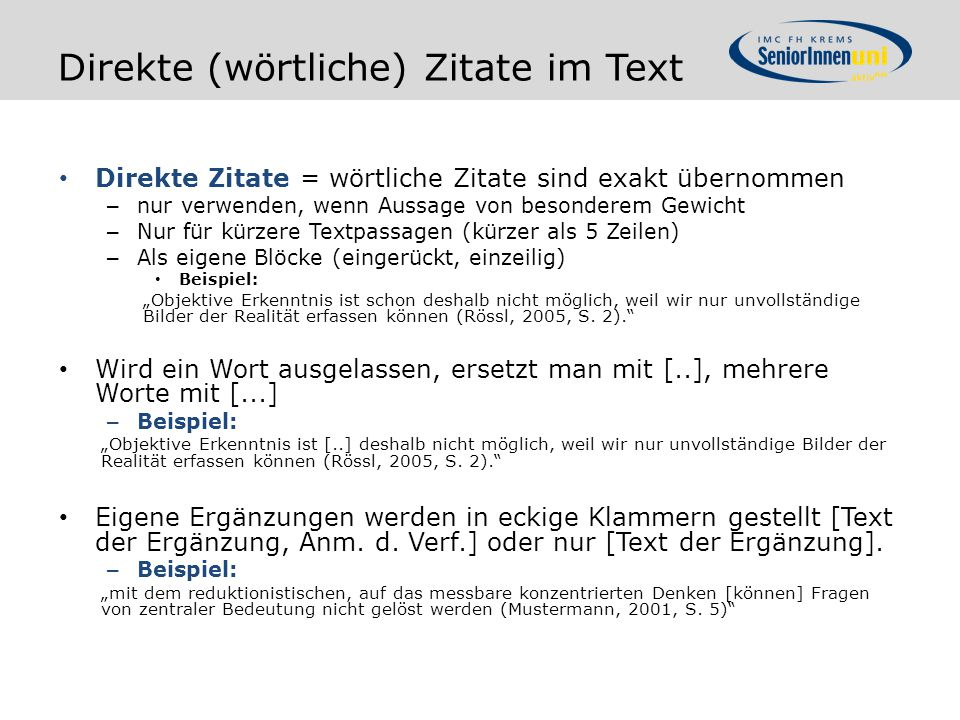 Direkte (wörtliche) Zitate im Text Direkte Zitate = wörtliche Zitate sind exakt übernommen – nur verwenden, wenn Aussage von besonderem Gewicht – Nur