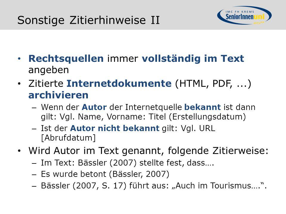 Sonstige Zitierhinweise II Rechtsquellen immer vollständig im Text angeben Zitierte Internetdokumente (HTML, PDF,...) archivieren – Wenn der Autor der