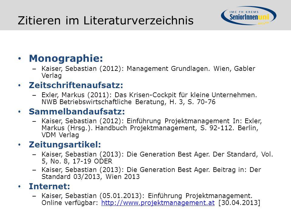 Zitieren im Literaturverzeichnis Monographie: – Kaiser, Sebastian (2012): Management Grundlagen. Wien, Gabler Verlag Zeitschriftenaufsatz: – Exler, Ma