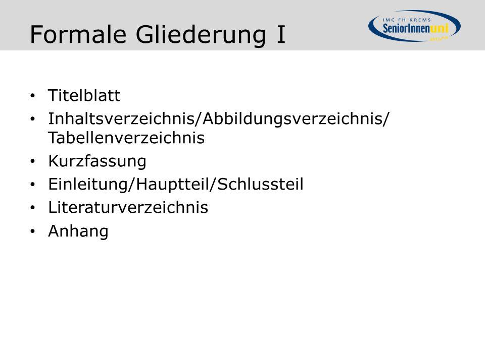 Formale Gliederung I Titelblatt Inhaltsverzeichnis/Abbildungsverzeichnis/ Tabellenverzeichnis Kurzfassung Einleitung/Hauptteil/Schlussteil Literaturve