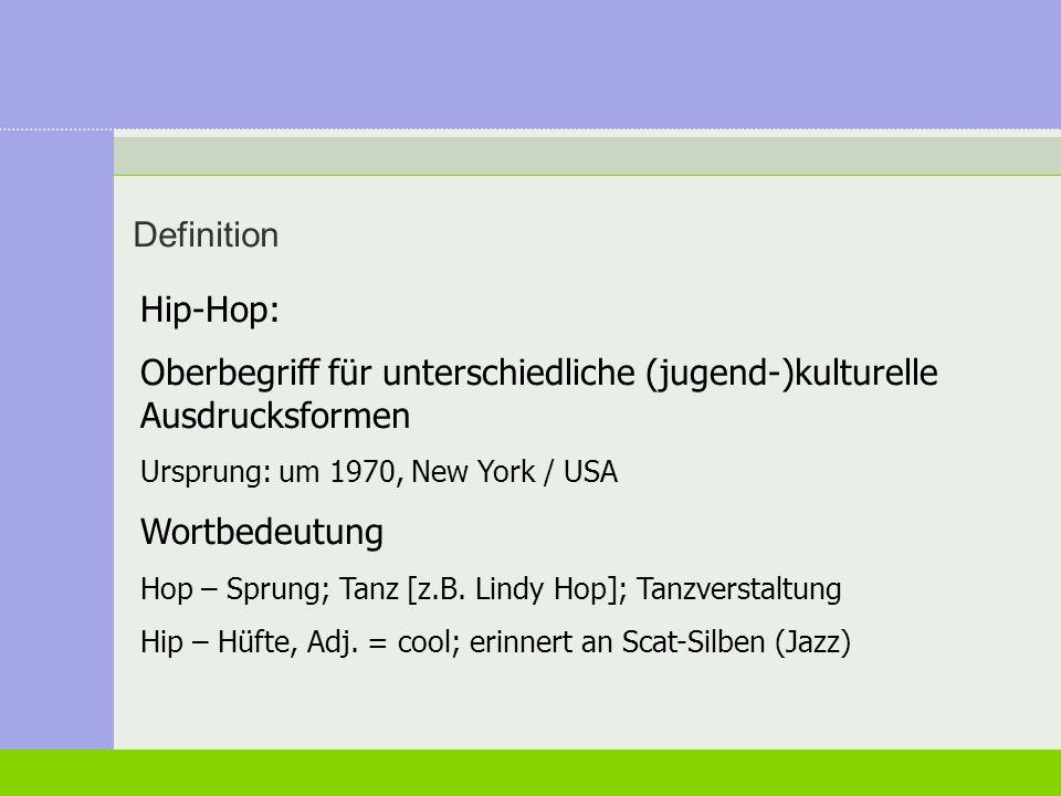 Definition Hip-Hop: Oberbegriff für unterschiedliche (jugend-)kulturelle Ausdrucksformen Ursprung: um 1970, New York / USA Wortbedeutung Hop – Sprung;