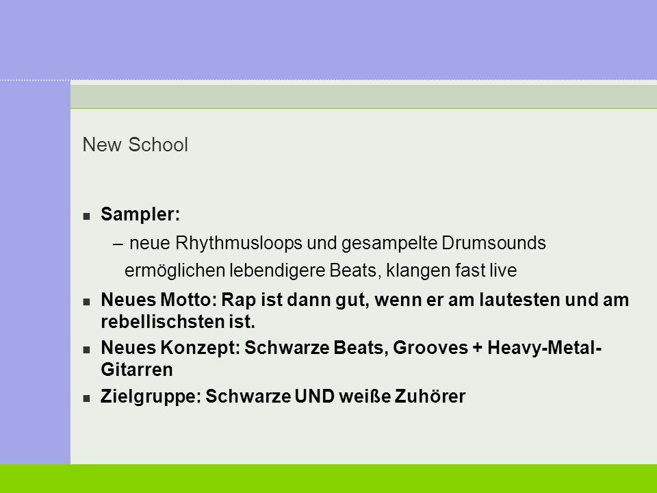 New School Sampler: – neue Rhythmusloops und gesampelte Drumsounds ermöglichen lebendigere Beats, klangen fast live Neues Motto: Rap ist dann gut, wen