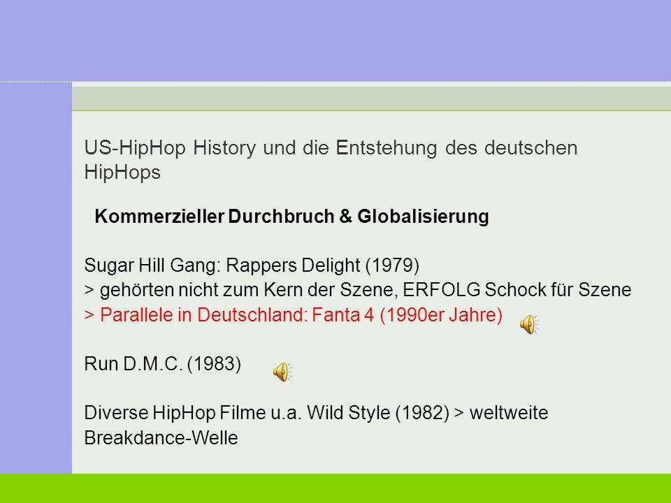 US-HipHop History und die Entstehung des deutschen HipHops Kommerzieller Durchbruch & Globalisierung Sugar Hill Gang: Rappers Delight (1979) > gehörte