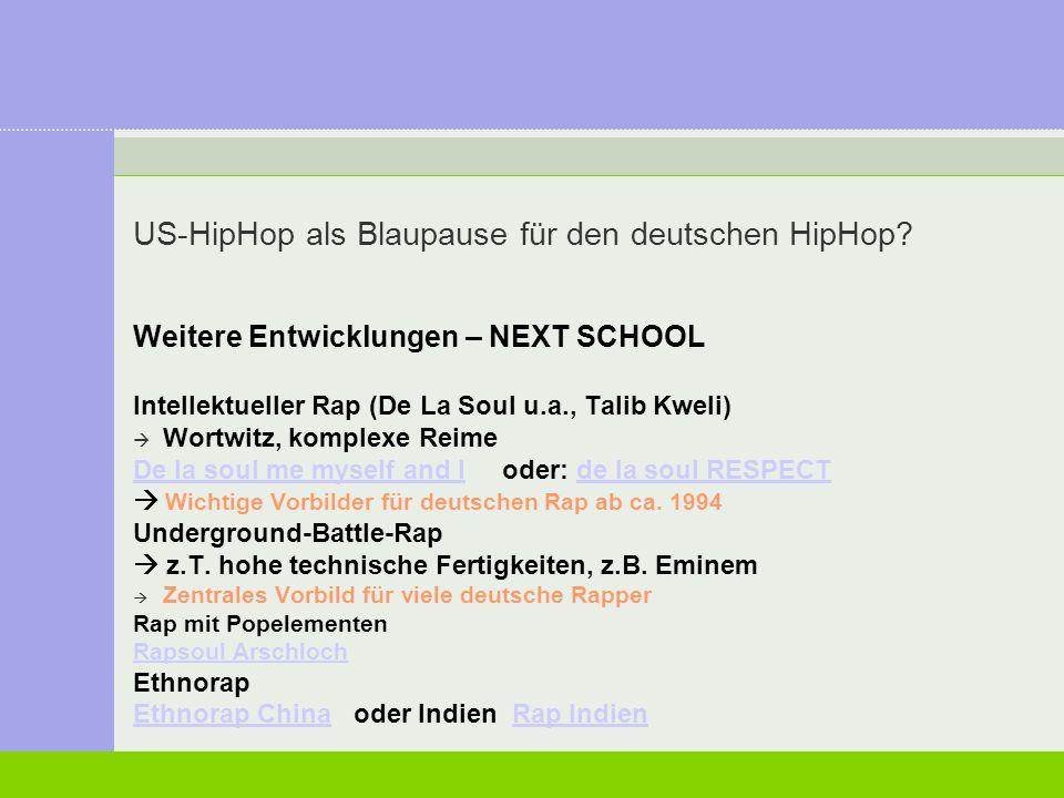 US-HipHop als Blaupause für den deutschen HipHop? Weitere Entwicklungen – NEXT SCHOOL Intellektueller Rap (De La Soul u.a., Talib Kweli)  Wortwitz, k
