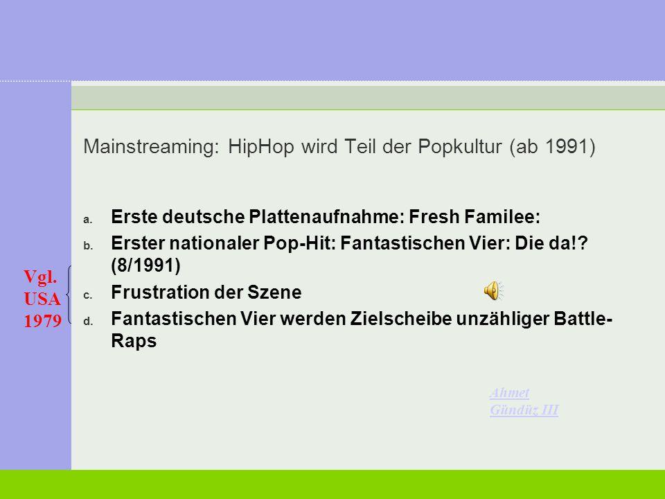 Mainstreaming: HipHop wird Teil der Popkultur (ab 1991) a. Erste deutsche Plattenaufnahme: Fresh Familee: b. Erster nationaler Pop-Hit: Fantastischen