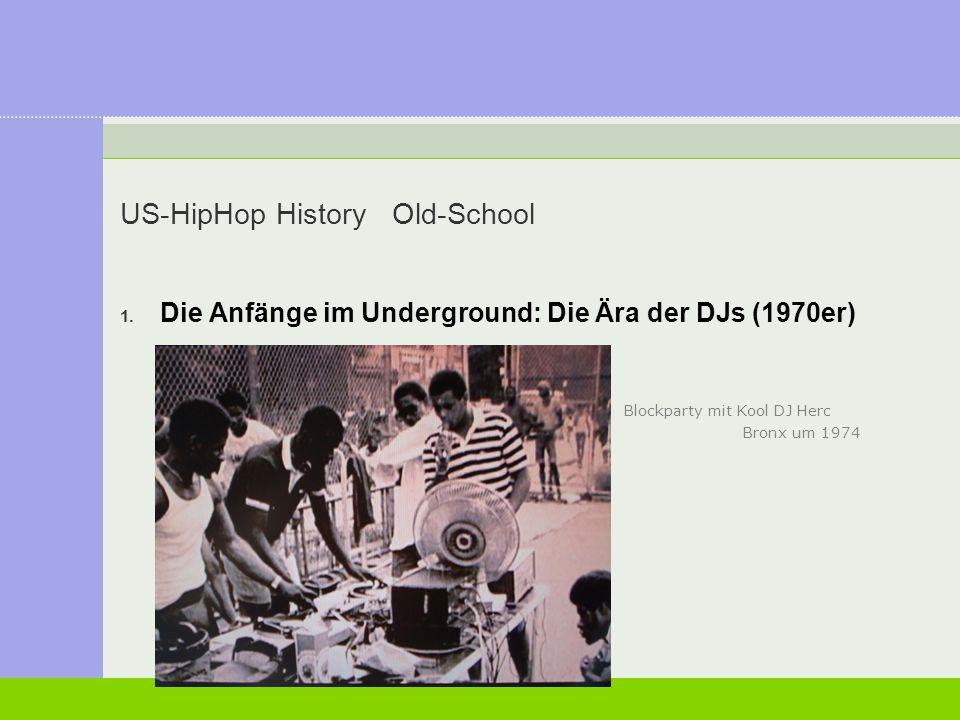 1. Die Anfänge im Underground: Die Ära der DJs (1970er) Blockparty mit Kool DJ Herc Bronx um 1974 US-HipHop History Old-School