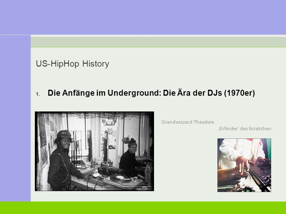 US-HipHop History 1. Die Anfänge im Underground: Die Ära der DJs (1970er) Grandwizzard Theodore 'Erfinder' des Scratchen