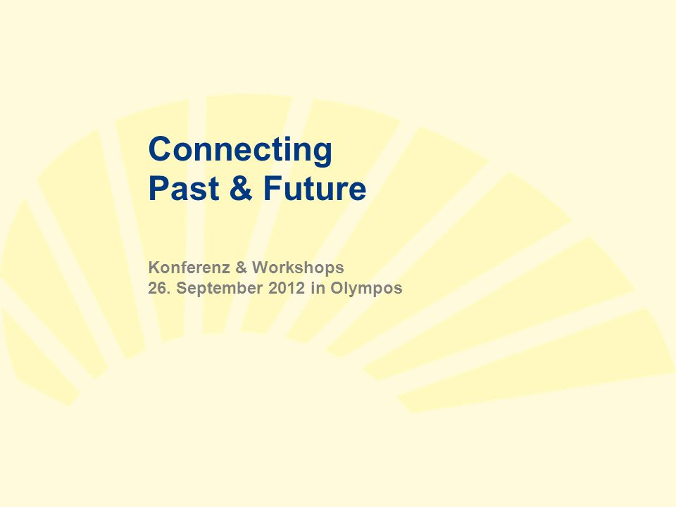Connecting Past & Future Konferenz & Workshops 26. September 2012 in Olympos