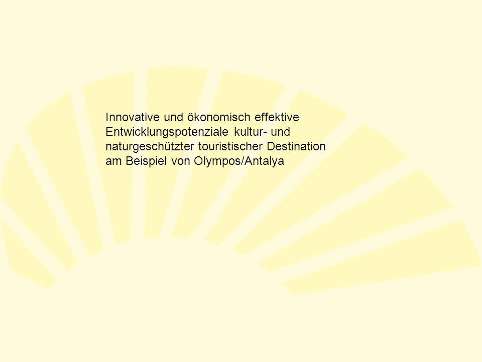 Innovative und ökonomisch effektive Entwicklungspotenziale kultur- und naturgeschützter touristischer Destination am Beispiel von Olympos/Antalya