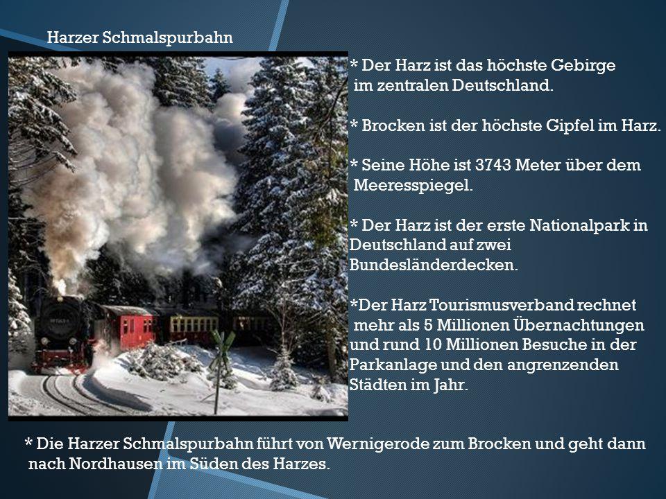 * Der Harz ist das höchste Gebirge im zentralen Deutschland. * Brocken ist der höchste Gipfel im Harz. * Seine Höhe ist 3743 Meter über dem Meeresspie