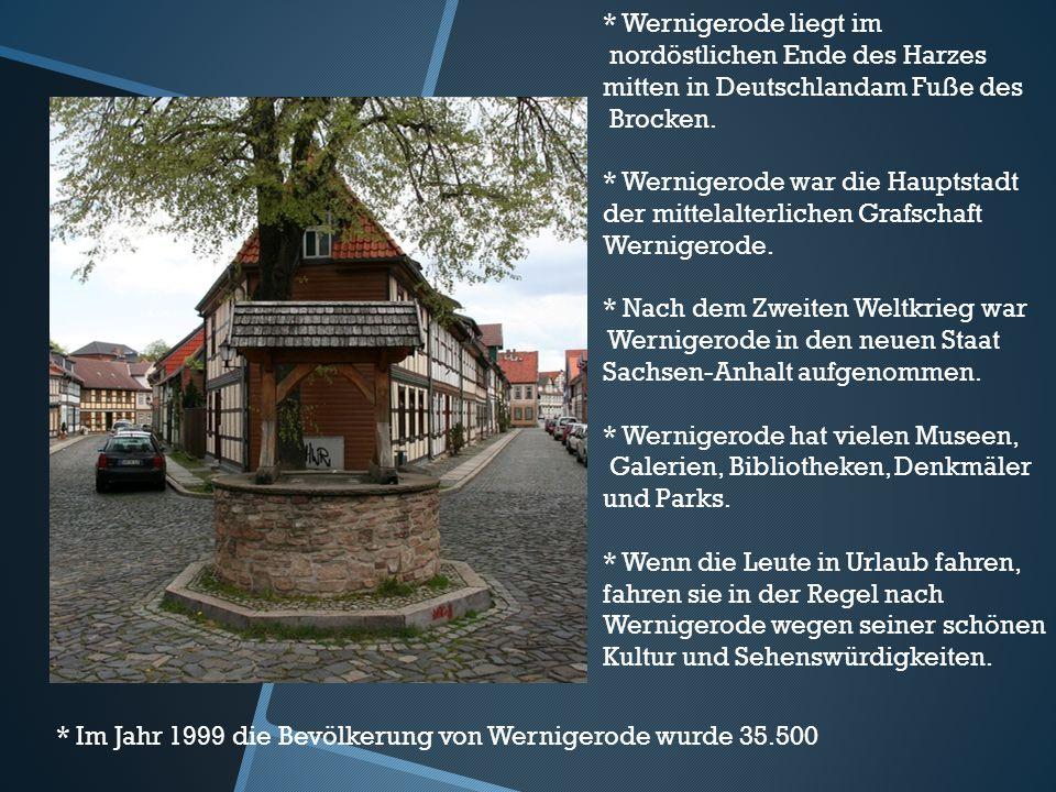 * Wernigerode liegt im nordöstlichen Ende des Harzes mitten in Deutschlandam Fuße des Brocken. * Wernigerode war die Hauptstadt der mittelalterlichen