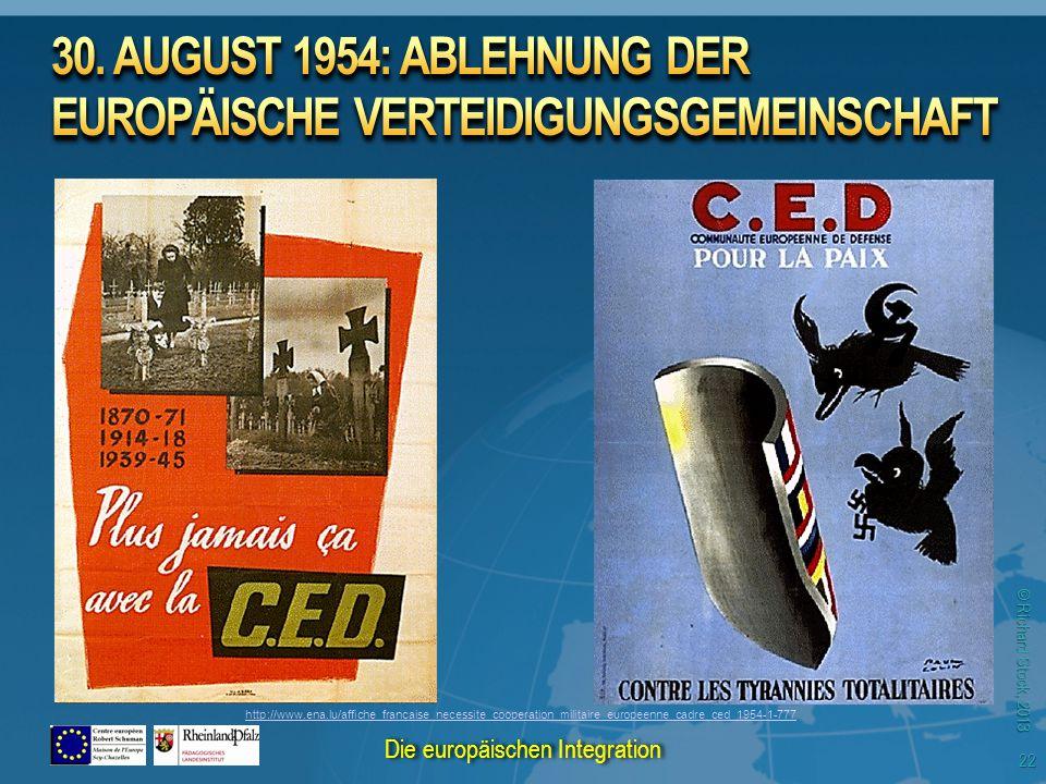 © Richard Stock, 2013 http://www.ena.lu/affiche_francaise_necessite_cooperation_militaire_europeenne_cadre_ced_1954-1-777 22 Die europäischen Integrat