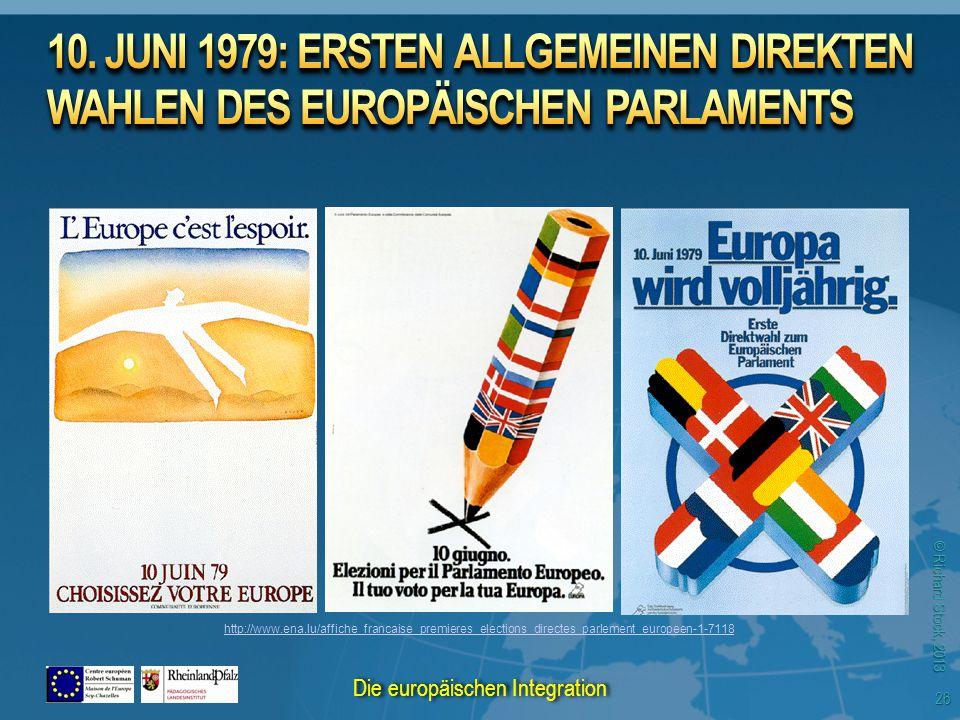 © Richard Stock, 2013 http://www.ena.lu/affiche_francaise_premieres_elections_directes_parlement_europeen-1-7118 26 Die europäischen Integration