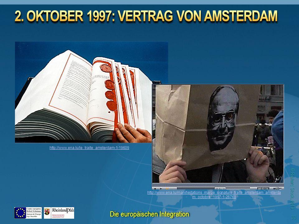 © Richard Stock, 2013 http://www.ena.lu/le_traite_amsterdam-1-19609 http://www.ena.lu/manifestations_marge_signature_traite_amsterdam_amsterda m_octobre_1997-1-26768 33 Die europäischen Integration