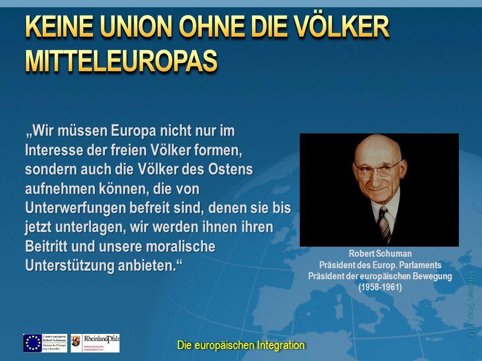 "© Richard Stock, 2013 Robert Schuman Präsident des Europ. Parlaments Präsident der europäischen Bewegung (1958-1961) ""Wir müssen Europa nicht nur im I"