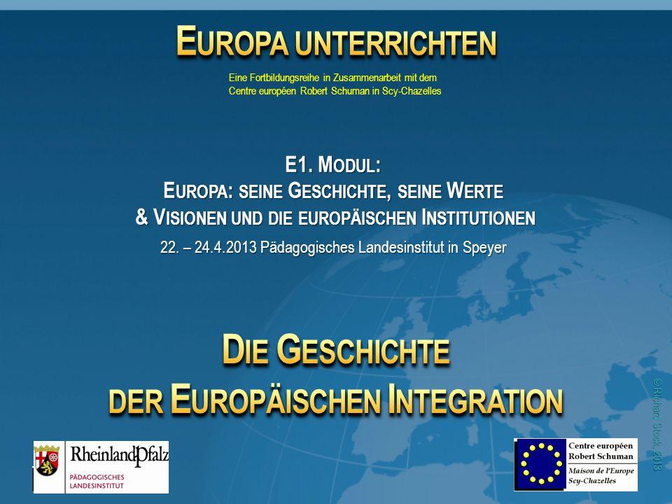 © Richard Stock, 2013 E UROPA UNTERRICHTEN Eine Fortbildungsreihe in Zusammenarbeit mit dem Centre européen Robert Schuman in Scy-Chazelles 22. – 24.4