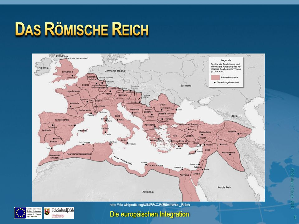 © Richard Stock, 2013 http://de.wikipedia.org/wiki/R%C3%B6misches_Reich 8 Die europäischen Integration