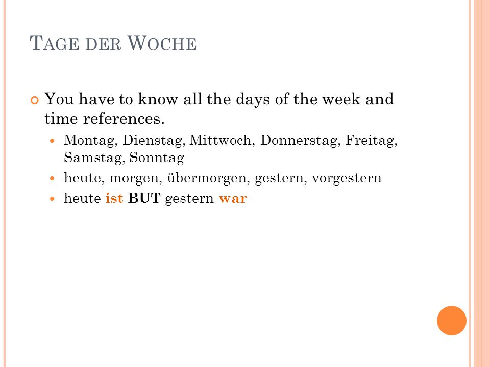 T AGE DER W OCHE You have to know all the days of the week and time references.