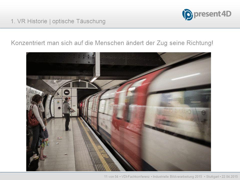 11 von 54 VDI-Fachkonferenz Industrielle Bildverarbeitung 2015 Stuttgart 22.04.2015 Konzentriert man sich auf die Menschen ändert der Zug seine Richtu