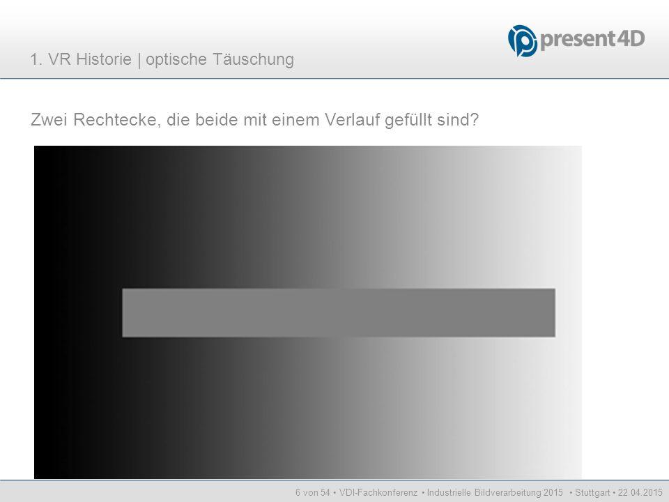 6 von 54 VDI-Fachkonferenz Industrielle Bildverarbeitung 2015 Stuttgart 22.04.2015 Zwei Rechtecke, die beide mit einem Verlauf gefüllt sind? 1. VR His