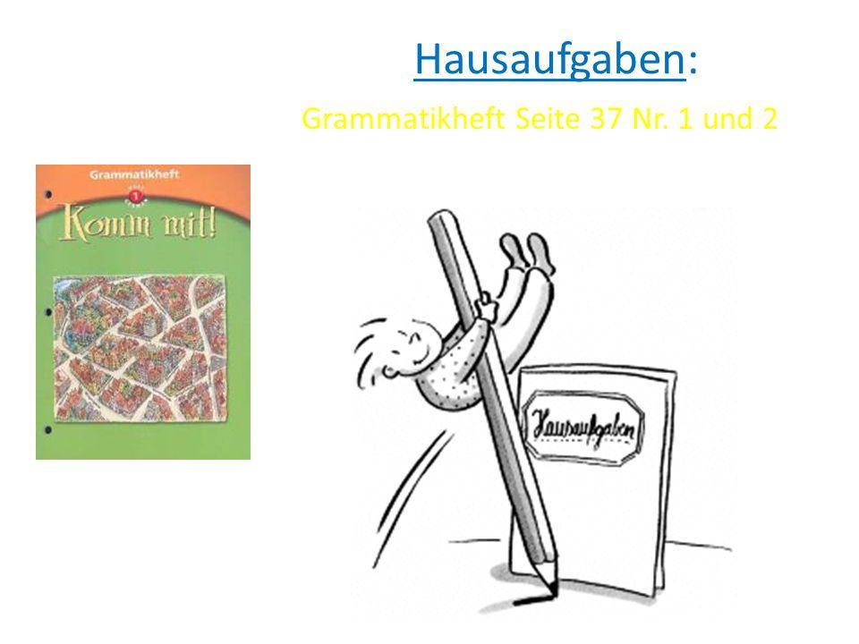 Hausaufgaben: Grammatikheft Seite 37 Nr. 1 und 2