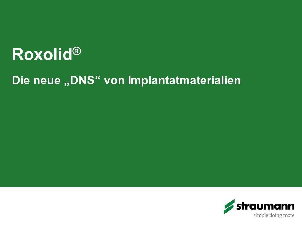 """Roxolid ® Die neue """"DNS von Implantatmaterialien"""