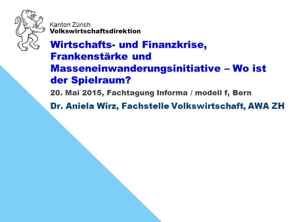 Kanton Zürich Volkswirtschaftsdirektion Wirtschafts- und Finanzkrise, Frankenstärke und Masseneinwanderungsinitiative – Wo ist der Spielraum.