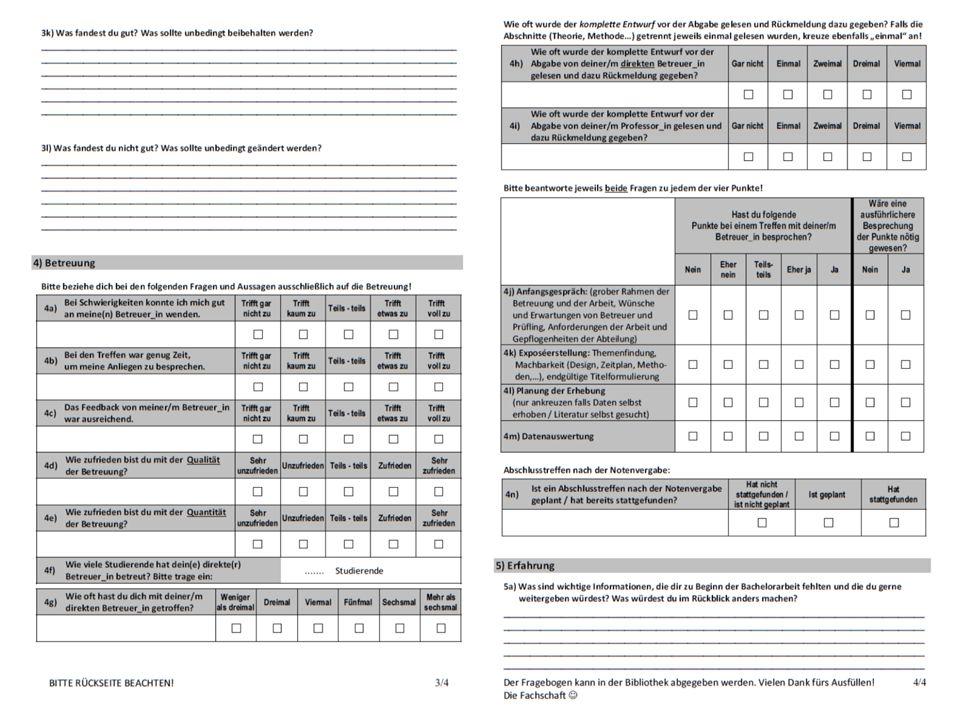 Einführung Anonymität von Studierenden und Betreuenden wichtig  Aufschlüsselung nur auf Abteilungen, keine Angaben zu einzelnen Betreuenden erfragt Erhebung im Sommersemester 2013 in der Woche nach Abgabe der BA (also vor der Notenvergabe) Rücklaufquote: N = xy, entspricht xy% (von xy im Sommersemester angefertigten BA)